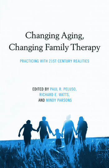 Changing Aging, Changing Family Therapy Practicing With 21st Century Realities book cover
