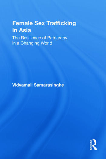 Female Sex Trafficking in Asia The Resilience of Patriarchy in a Changing World book cover