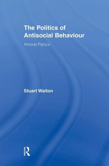 The Politics of Antisocial Behaviour Amoral Panics book cover