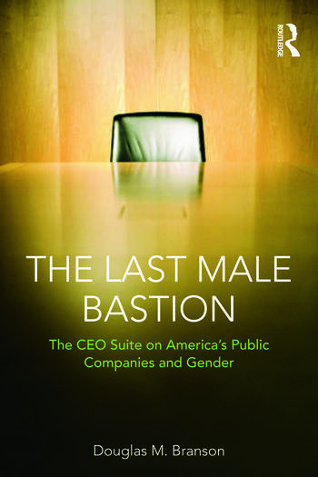 The Last Male Bastion Gender and the CEO Suite in America's Public Companies book cover