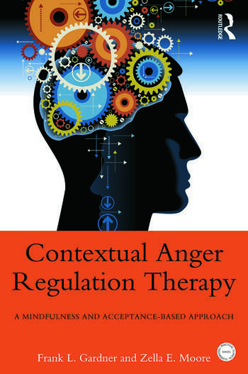 Contextual Anger Regulation Therapy A Mindfulness and Acceptance-Based Approach book cover