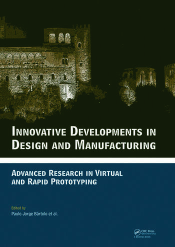 Innovative Developments in Design and Manufacturing Advanced Research in Virtual and Rapid Prototyping -- Proceedings of VRP4, Oct. 2009, Leiria, Portugal book cover