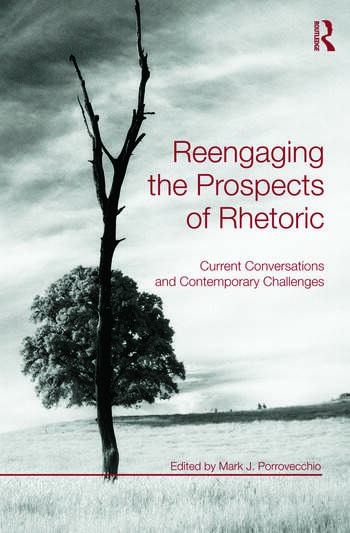 Reengaging the Prospects of Rhetoric Current Conversations and Contemporary Challenges book cover