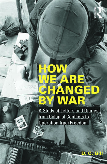 How We Are Changed by War A Study of Letters and Diaries from Colonial Conflicts to Operation Iraqi Freedom book cover