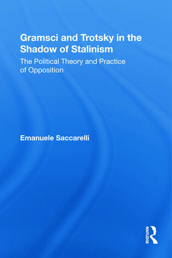Gramsci and Trotsky in the Shadow of Stalinism The Political Theory and Practice of Opposition book cover