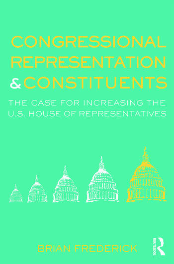 Congressional Representation & Constituents The Case for Increasing the U.S. House of Representatives book cover
