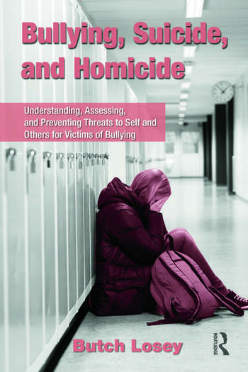 Bullying, Suicide, and Homicide Understanding, Assessing, and Preventing Threats to Self and Others for Victims of Bullying book cover