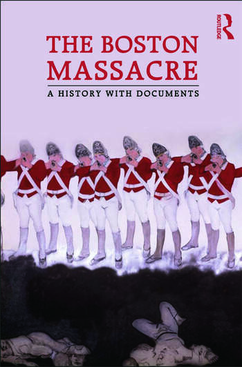 The Boston Massacre A History with Documents book cover