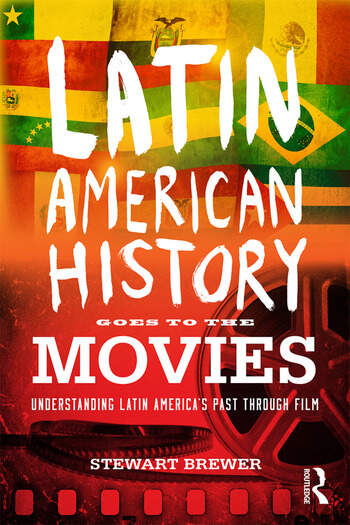 Latin American History Goes to the Movies Understanding Latin America's Past through Film book cover