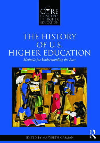 The History of U.S. Higher Education - Methods for Understanding the Past book cover