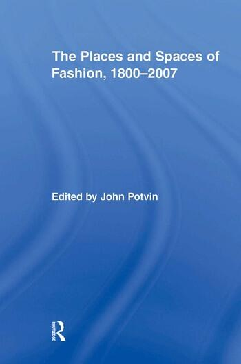 The Places and Spaces of Fashion, 1800-2007 book cover