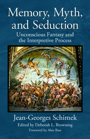 Memory, Myth, and Seduction Unconscious Fantasy and the Interpretive Process book cover