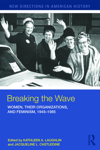 Breaking the Wave: Women, Their Organizations, and Feminism, 1945-1985 book cover