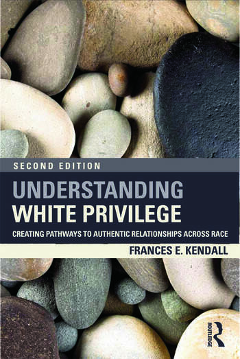 Understanding White Privilege Creating Pathways to Authentic Relationships Across Race book cover