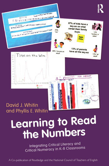 Learning to Read the Numbers Integrating Critical Literacy and Critical Numeracy in K-8 Classrooms. A Co-Publication of The National Council of Teachers of English and Routledge book cover