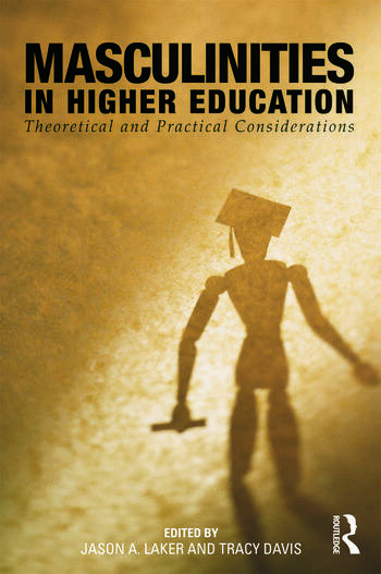 Masculinities in Higher Education Theoretical and Practical Considerations book cover