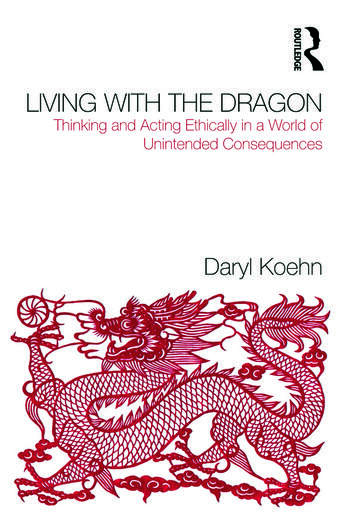 Living With the Dragon Acting Ethically in a World of Unintended Consequences book cover