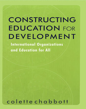 Constructing Education for Development International Organizations and Education for All book cover