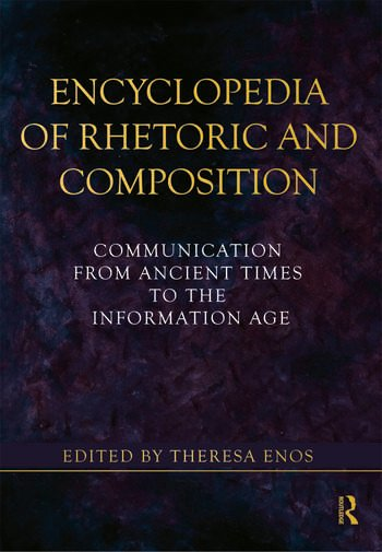 Encyclopedia of Rhetoric and Composition Communication from Ancient Times to the Information Age book cover