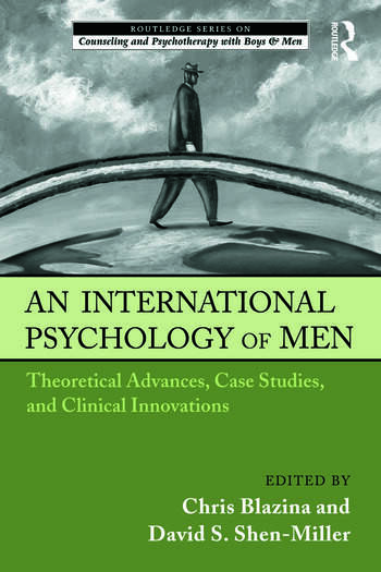 An International Psychology of Men Theoretical Advances, Case Studies, and Clinical Innovations book cover