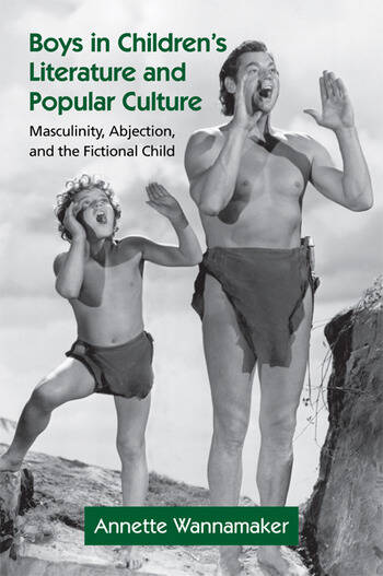Boys in Children's Literature and Popular Culture Masculinity, Abjection, and the Fictional Child book cover
