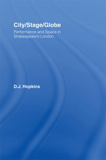 City/Stage/Globe Performance and Space in Shakespeare's London book cover