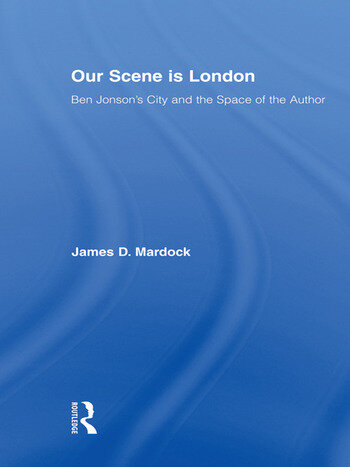 Our Scene is London Ben Jonson's City and the Space of the Author book cover