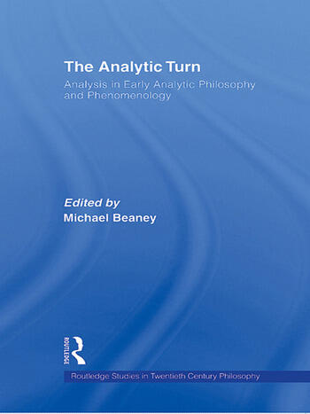 The Analytic Turn Analysis in Early Analytic Philosophy and Phenomenology book cover