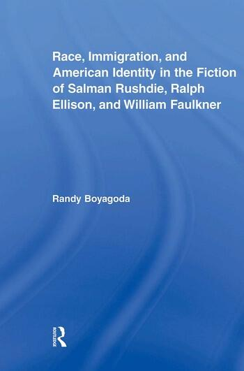 Race, Immigration, and American Identity in the Fiction of Salman Rushdie, Ralph Ellison, and William Faulkner book cover