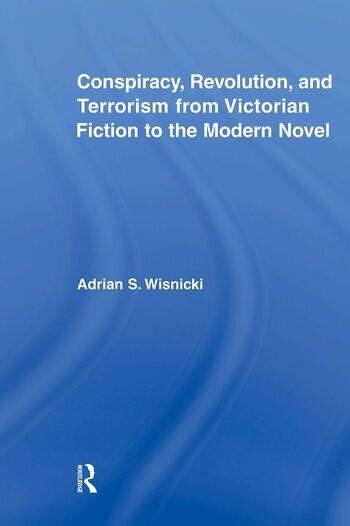 Conspiracy, Revolution, and Terrorism from Victorian Fiction to the Modern Novel book cover