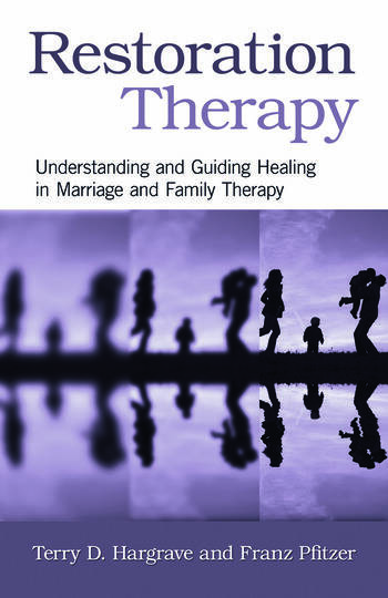 Restoration Therapy Understanding and Guiding Healing in Marriage and Family Therapy book cover