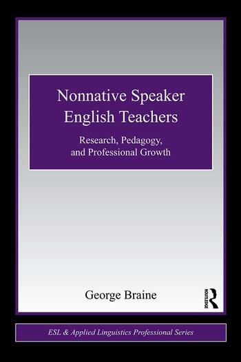 Nonnative Speaker English Teachers Research, Pedagogy, and Professional Growth book cover