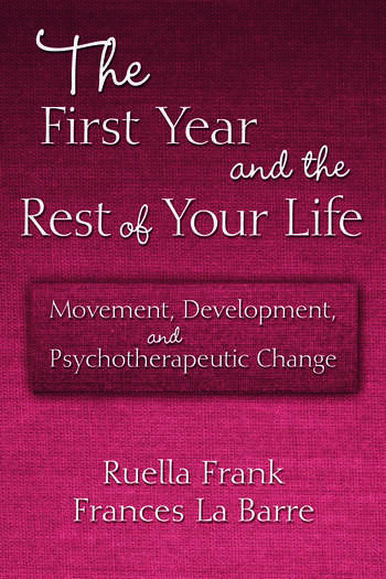 The First Year and the Rest of Your Life Movement, Development, and Psychotherapeutic Change book cover