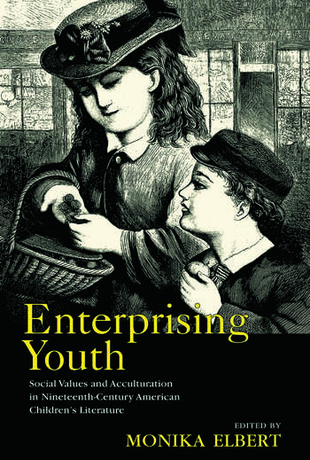 Enterprising Youth Social Values and Acculturation in Nineteenth-Century American Children's Literature book cover