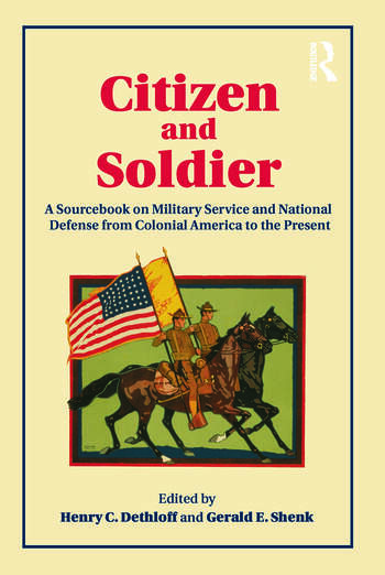 Citizen and Soldier A Sourcebook on Military Service and National Defense from Colonial America to the Present book cover