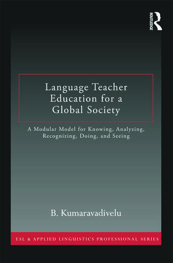 Language Teacher Education for a Global Society A Modular Model for Knowing, Analyzing, Recognizing, Doing, and Seeing book cover