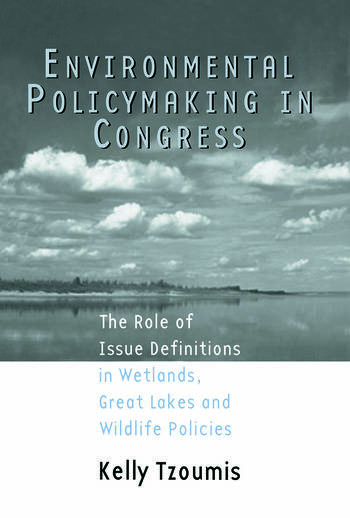 Environmental Policymaking in Congress Issue Definitions in Wetlands, Great Lakes and Wildlife Policies book cover