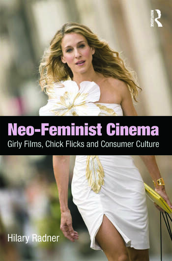 Neo-Feminist Cinema Girly Films, Chick Flicks, and Consumer Culture book cover