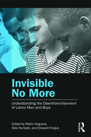 Invisible No More Understanding the Disenfranchisement of Latino Men and Boys book cover