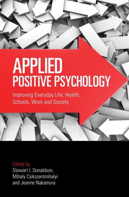 Applied Positive Psychology Improving Everyday Life, Health, Schools, Work, and Society book cover
