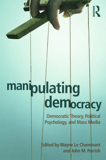 Manipulating Democracy Democratic Theory, Political Psychology, and Mass Media book cover