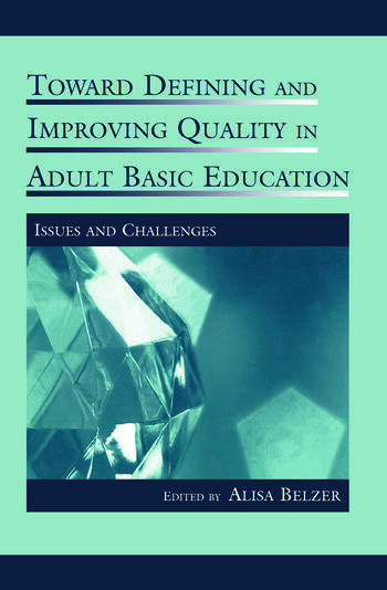 Toward Defining and Improving Quality in Adult Basic Education Issues and Challenges book cover