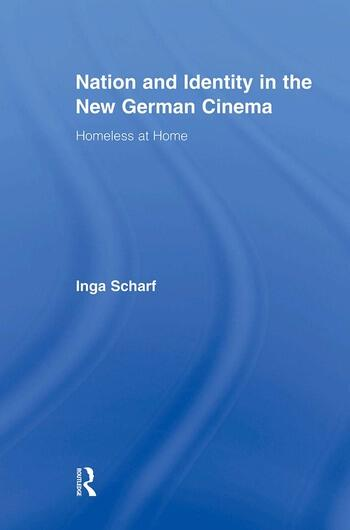 Nation and Identity in the New German Cinema Homeless at Home book cover