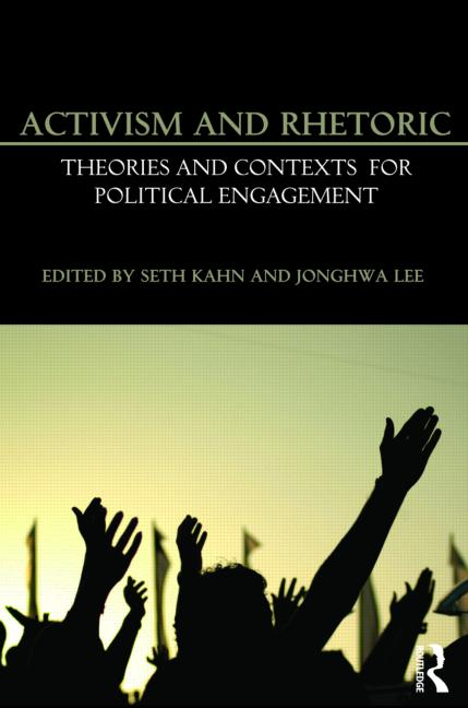 Activism and Rhetoric Theories and Contexts for Political Engagement book cover