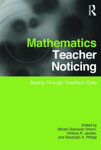 Mathematics Teacher Noticing Seeing Through Teachers' Eyes book cover