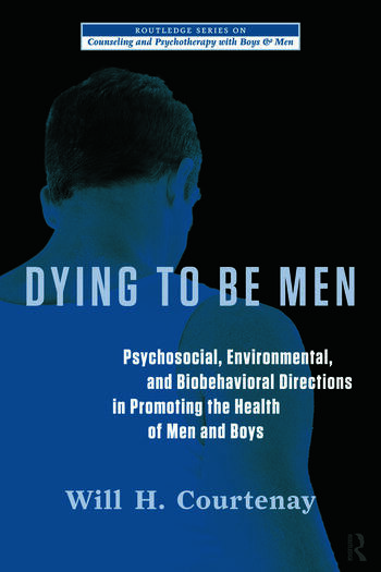 Dying to be Men Psychosocial, Environmental, and Biobehavioral Directions in Promoting the Health of Men and Boys book cover