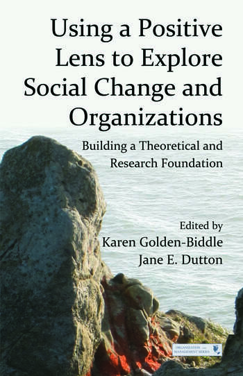 Using a Positive Lens to Explore Social Change and Organizations Building a Theoretical and Research Foundation book cover