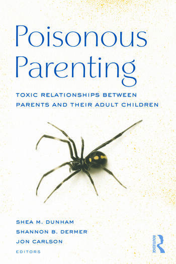 Poisonous Parenting Toxic Relationships Between Parents And Their