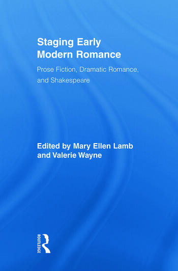 Staging Early Modern Romance Prose Fiction, Dramatic Romance, and Shakespeare book cover