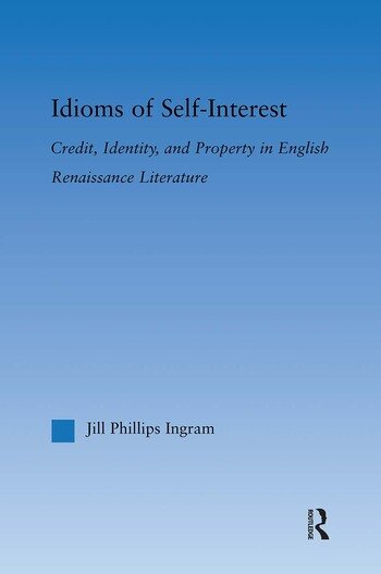 Idioms of Self Interest Credit, Identity, and Property in English Renaissance Literature book cover